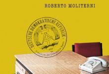 Arrivederci a Berlino Est. Intervista a Roberto Moliterni