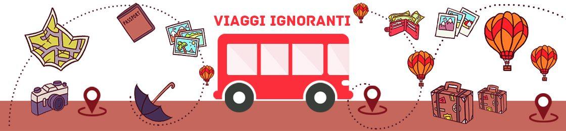 Viaggi Ignoranti | Blog di Viaggi